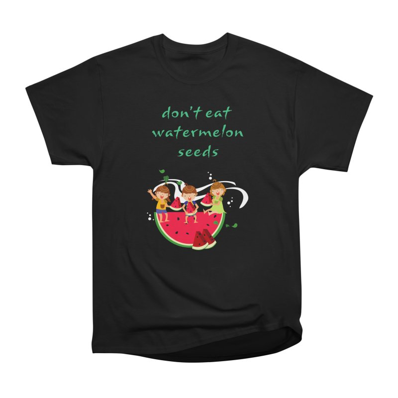 Don't eat watermelon seeds Women's Heavyweight Unisex T-Shirt by Aura Designs | Funny T shirt, Sweatshirt, Phone ca