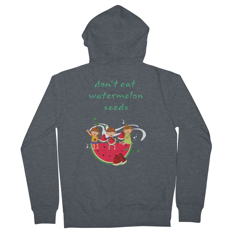 Don't eat watermelon seeds Men's French Terry Zip-Up Hoody by Aura Designs | Funny T shirt, Sweatshirt, Phone ca