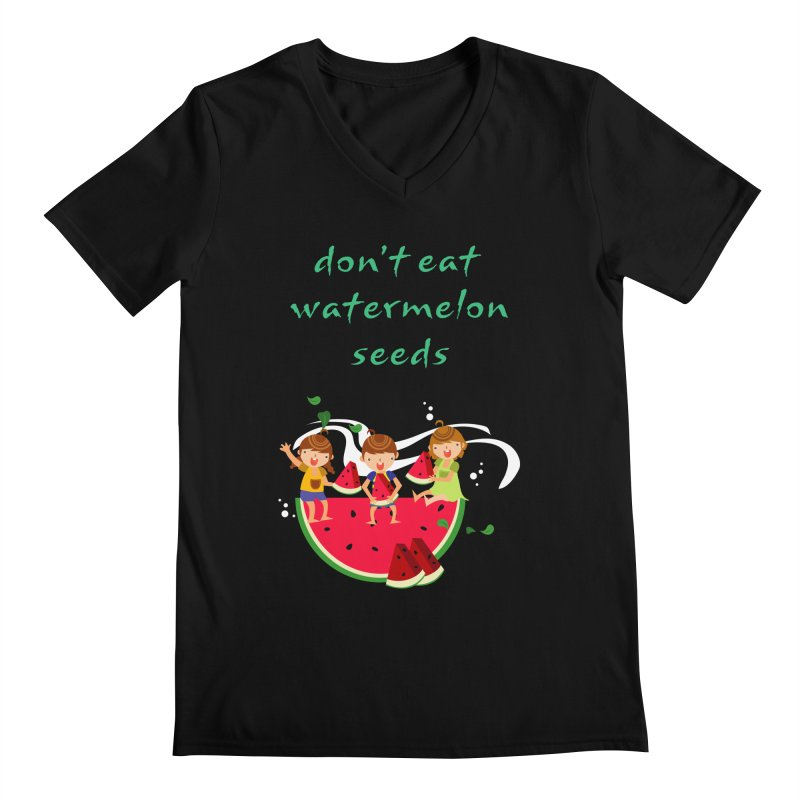 Don't eat watermelon seeds Men's V-Neck by Aura Designs | Funny T shirt, Sweatshirt, Phone ca