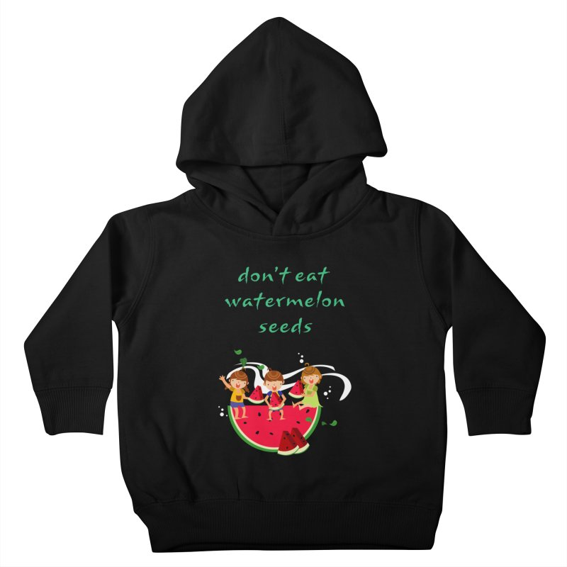 Don't eat watermelon seeds Kids Toddler Pullover Hoody by Aura Designs | Funny T shirt, Sweatshirt, Phone ca