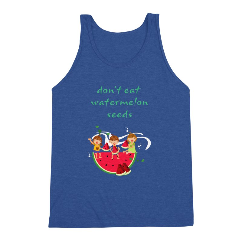 Don't eat watermelon seeds Men's Triblend Tank by Aura Designs | Funny T shirt, Sweatshirt, Phone ca