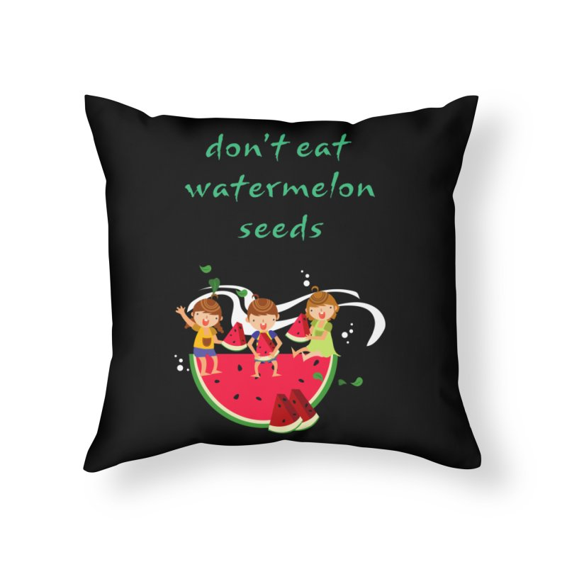 Don't eat watermelon seeds Home Throw Pillow by Aura Designs | Funny T shirt, Sweatshirt, Phone ca