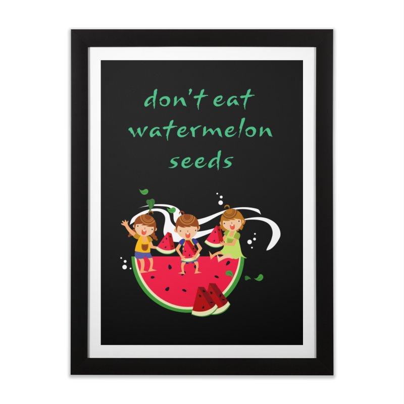 Don't eat watermelon seeds Home Framed Fine Art Print by Aura Designs | Funny T shirt, Sweatshirt, Phone ca