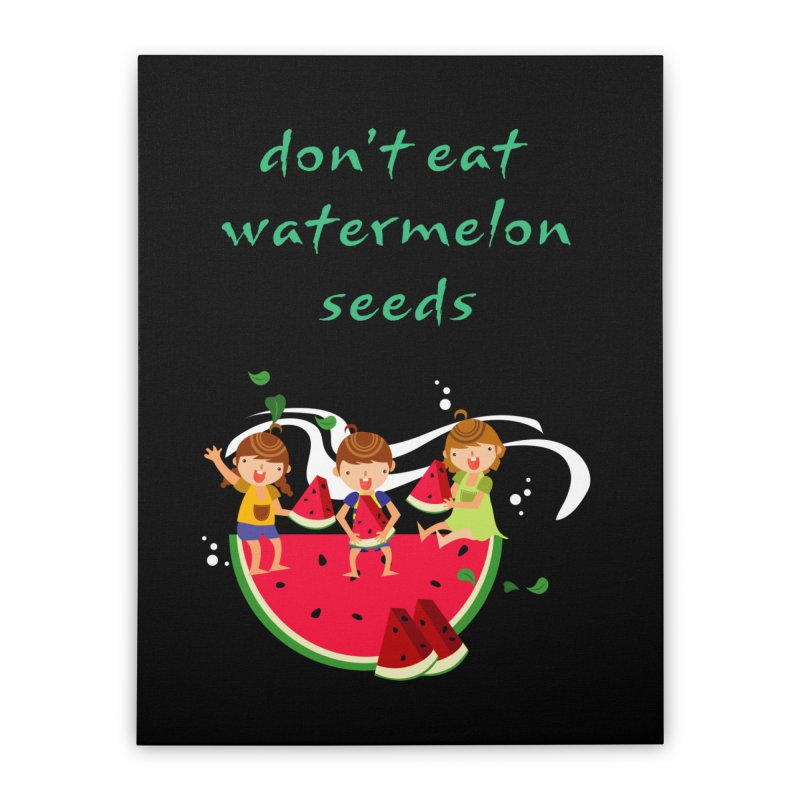 Don't eat watermelon seeds Home Stretched Canvas by Aura Designs   Funny T shirt, Sweatshirt, Phone ca