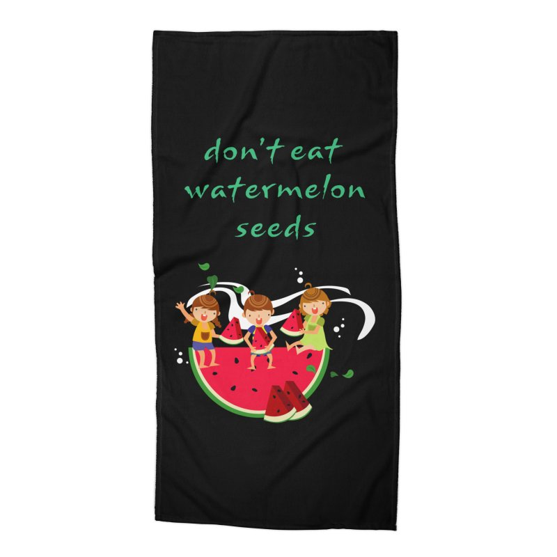 Don't eat watermelon seeds Accessories Beach Towel by Aura Designs | Funny T shirt, Sweatshirt, Phone ca