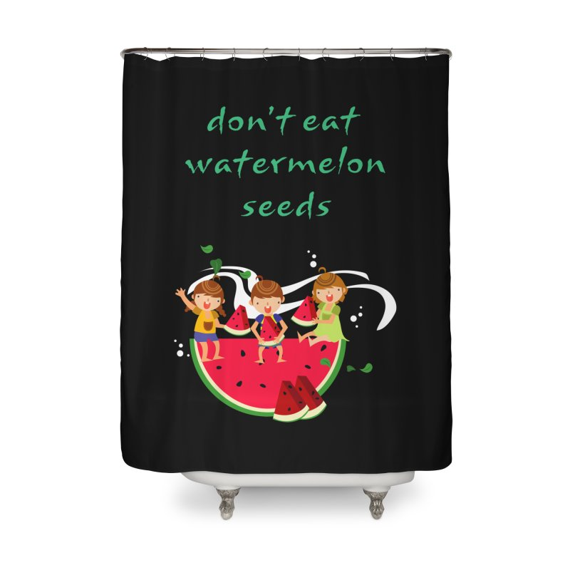 Don't eat watermelon seeds Home Shower Curtain by Aura Designs | Funny T shirt, Sweatshirt, Phone ca