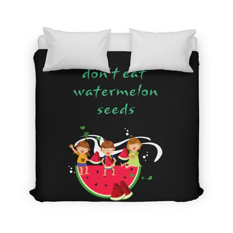 Don't eat watermelon seeds Home Duvet by Aura Designs | Funny T shirt, Sweatshirt, Phone ca
