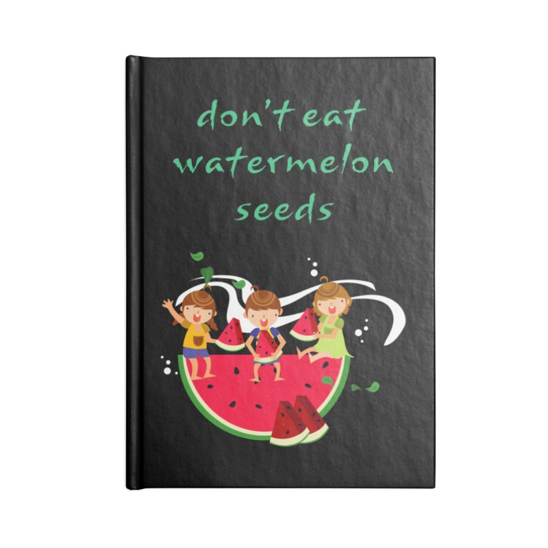 Don't eat watermelon seeds Accessories Notebook by Aura Designs | Funny T shirt, Sweatshirt, Phone ca