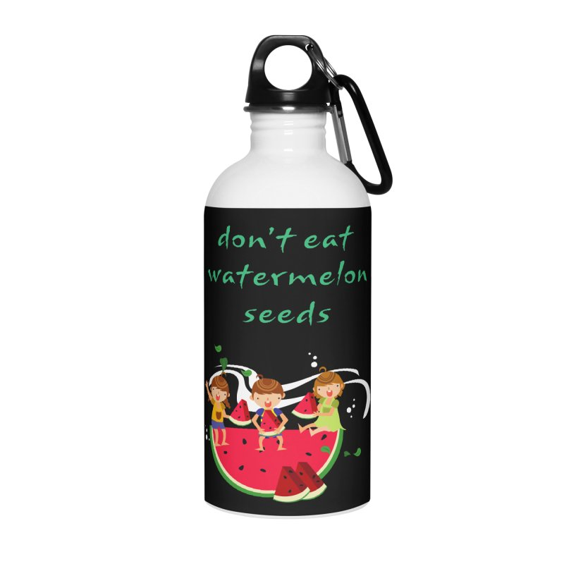 Don't eat watermelon seeds Accessories Water Bottle by Aura Designs | Funny T shirt, Sweatshirt, Phone ca