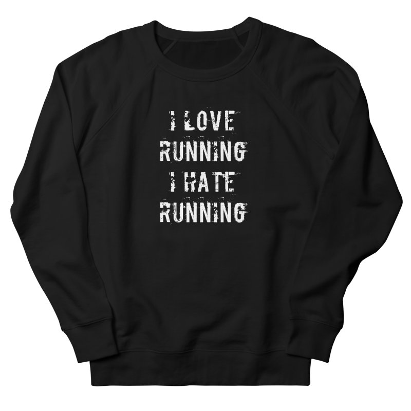 I Love running I Hate running Men's French Terry Sweatshirt by Aura Designs | Funny T shirt, Sweatshirt, Phone ca