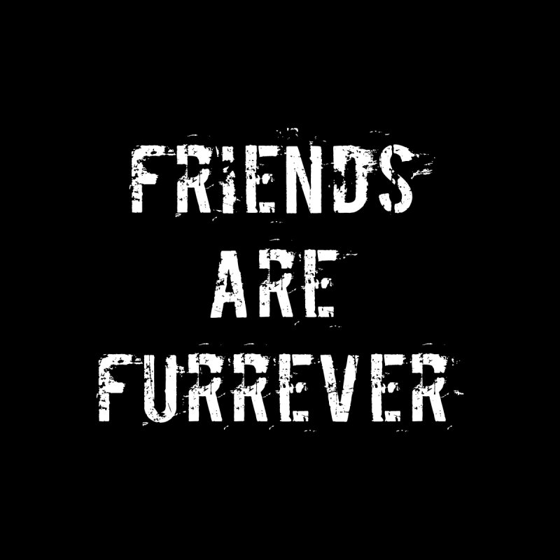 Friends are furrever by Aura Designs | Funny T shirt, Sweatshirt, Phone ca