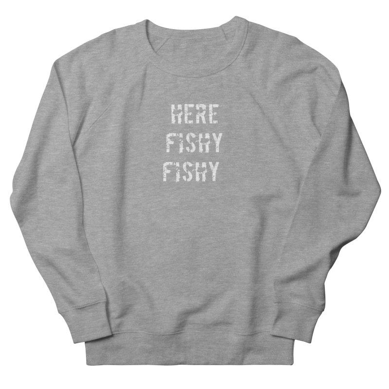 Here Fishy Fishy Women's French Terry Sweatshirt by Aura Designs   Funny T shirt, Sweatshirt, Phone ca