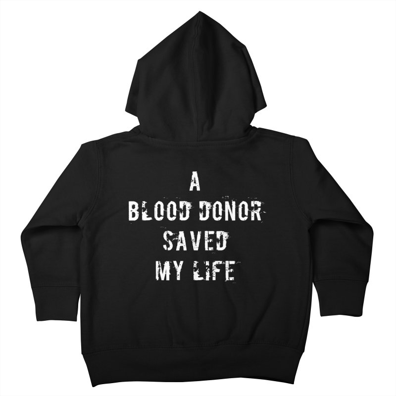 A Blood Donor Saved My Life Kids Toddler Zip-Up Hoody by Aura Designs   Funny T shirt, Sweatshirt, Phone ca