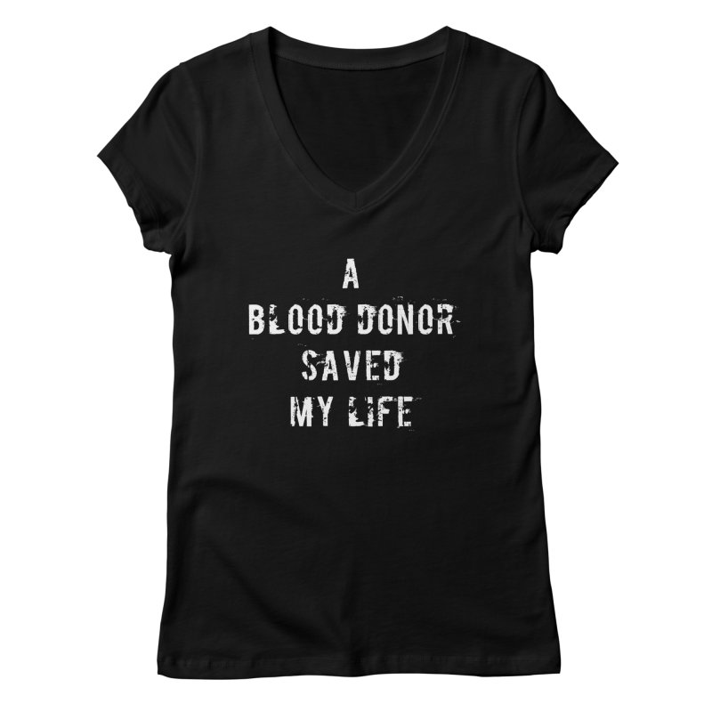 A Blood Donor Saved My Life Women's Regular V-Neck by Aura Designs | Funny T shirt, Sweatshirt, Phone ca