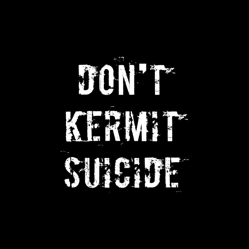 Don't Kermit Suicide by Aura Designs | Funny T shirt, Sweatshirt, Phone ca