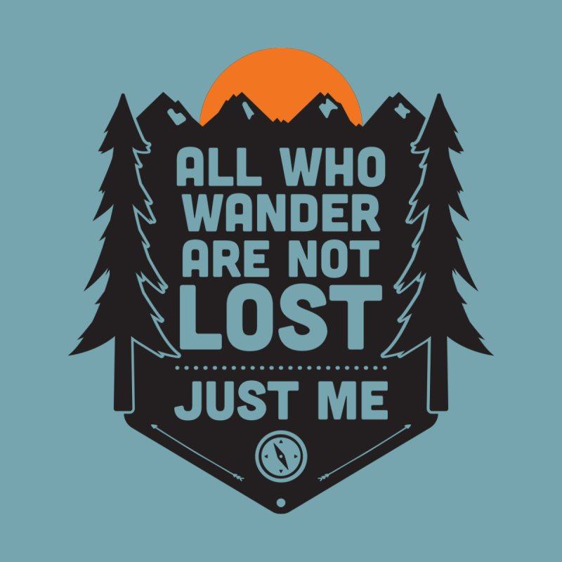 All Who Wander Are Not Lost Just Me Axe Ash