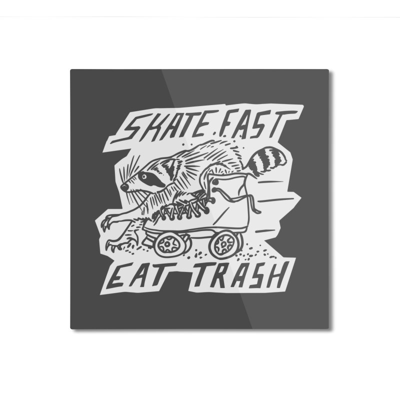 SKATE FAST EAT TRASH Reverse Home Mounted Aluminum Print by Bull City Roller Derby Shop