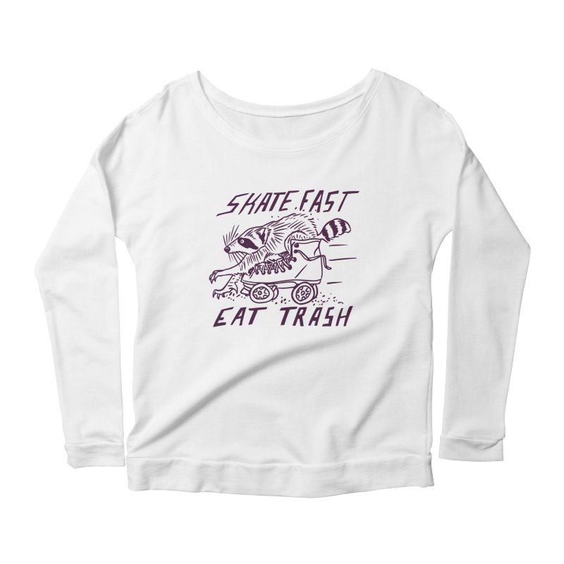 SKATE FAST EAT TRASH Women's Scoop Neck Longsleeve T-Shirt by Bull City Roller Derby Shop