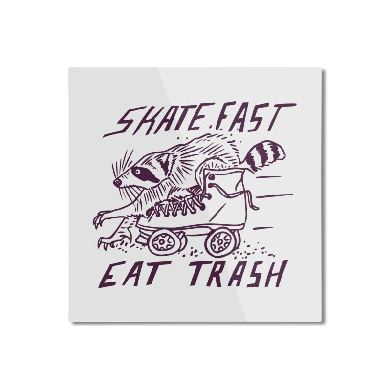 SKATE FAST EAT TRASH Home Mounted Aluminum Print by Bull City Roller Derby Shop