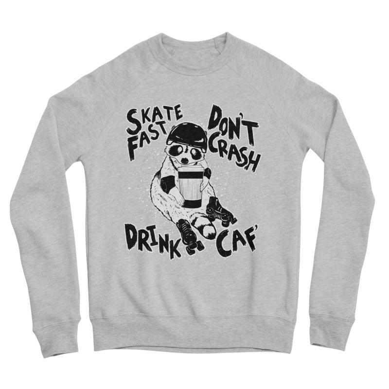 Skate Fast   Don't Crash    Drink Caf! Men's Sponge Fleece Sweatshirt by Bull City Roller Derby Shop