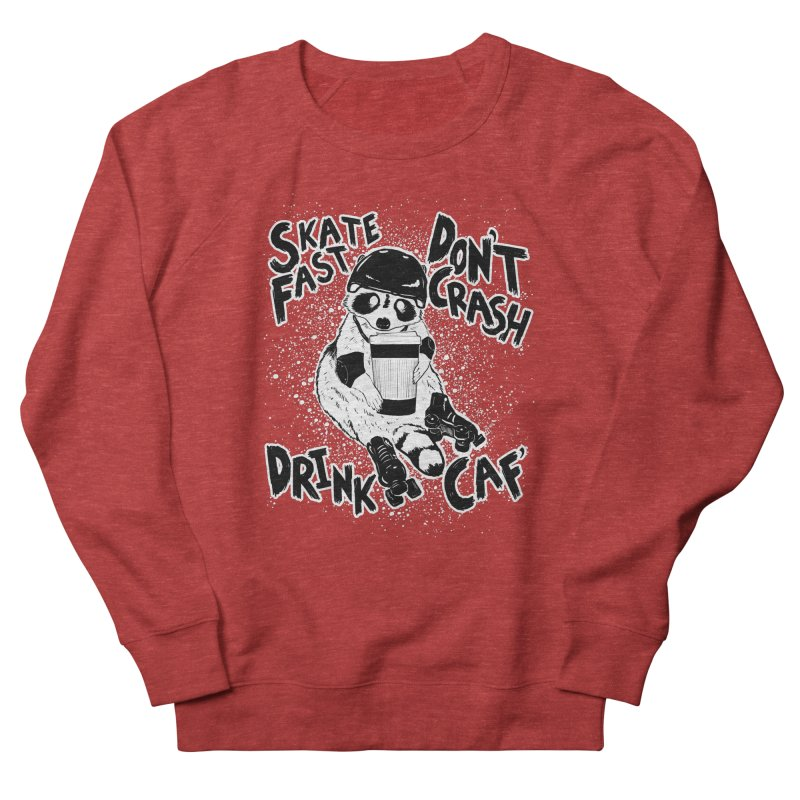 Skate Fast | Don't Crash |  Drink Caf! Women's French Terry Sweatshirt by Bull City Roller Derby Shop