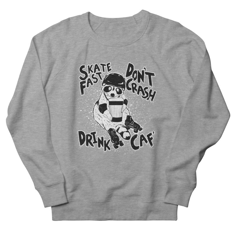 Skate Fast | Don't Crash |  Drink Caf! Men's French Terry Sweatshirt by Bull City Roller Derby Shop