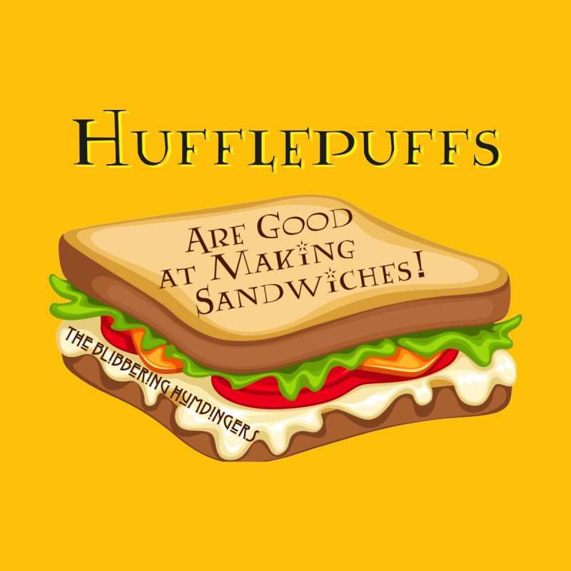 Hufflepuffs are good at making sandwiches by BHumdingers's Artist Shop