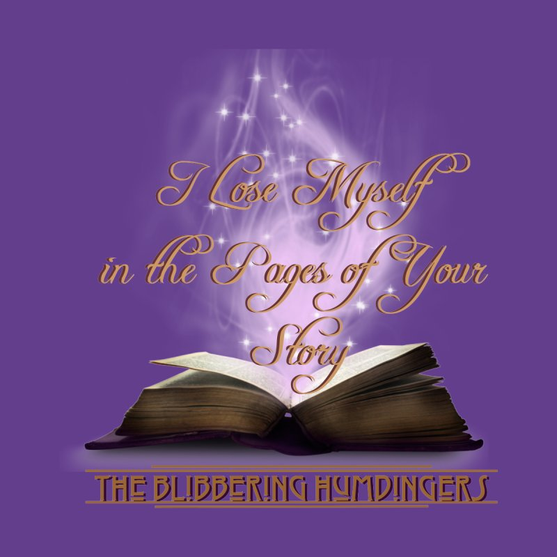 I Lose Myself in the pages of your story, Magic Book by BHumdingers's Artist Shop