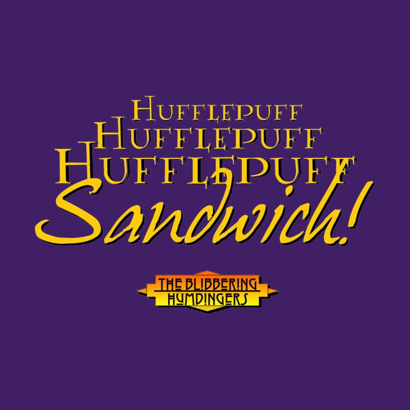 Hufflepuff Sandwich! by The Bliddering Humdingers
