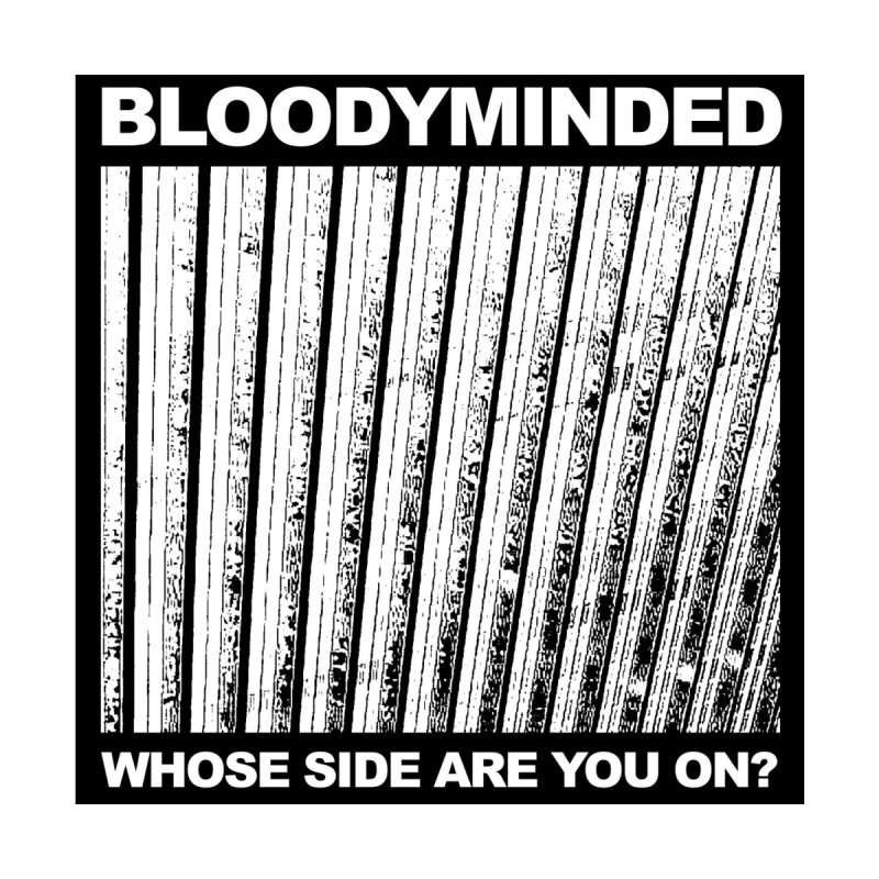 "BLOODYMINDED ""Whose Side Are You On?"" (Black on White) Women's T-Shirt by BLOODYMINDED Shop"
