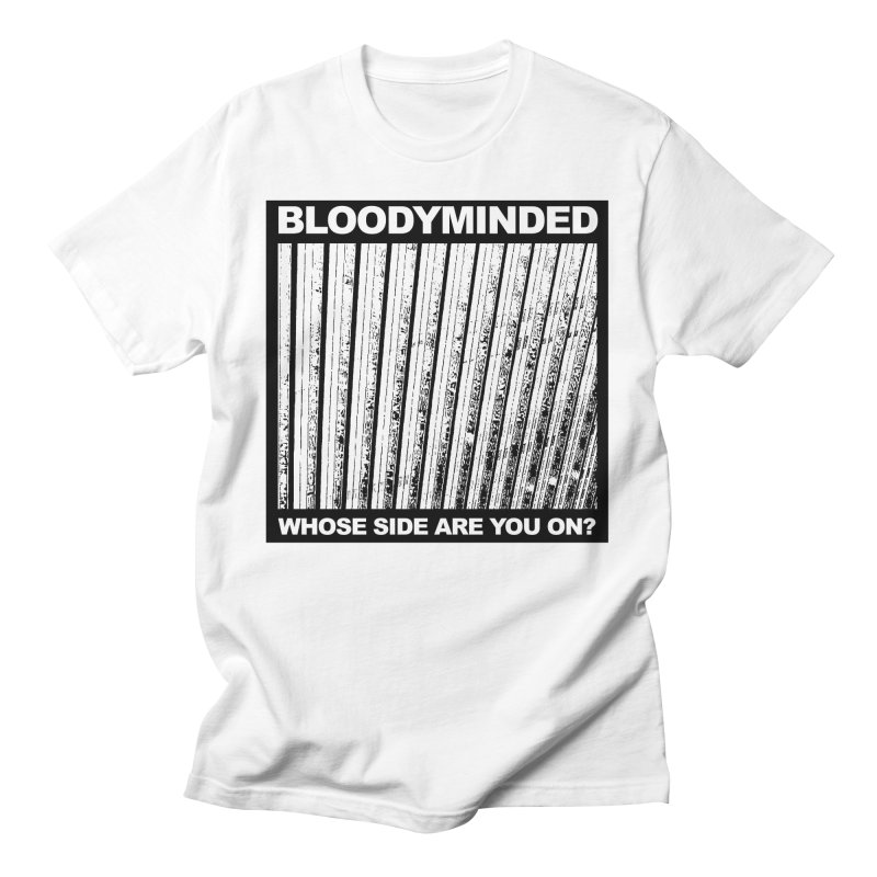 """BLOODYMINDED """"Whose Side Are You On?"""" (Black on White) Men's T-Shirt by BLOODYMINDED Shop"""