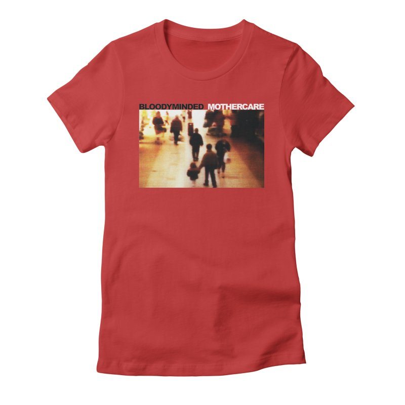"""BLOODYMINDED """"Mothercare"""" Women's T-Shirt by BLOODYMINDED Shop"""