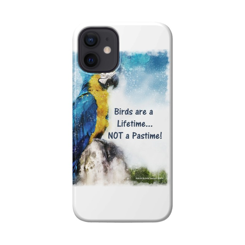 Macaw - Birds are a Lifetime, NOT a Pastime! Accessories Phone Case by Birds on the Brink Sanctuary Shop