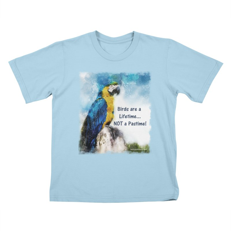 Macaw - Birds are a Lifetime, NOT a Pastime! Kids T-Shirt by Birds on the Brink Sanctuary Shop
