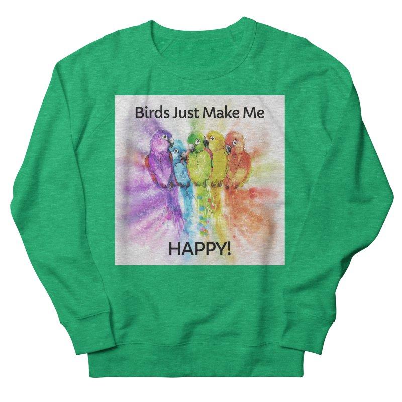 Birds Just Make Me HAPPY! Women's Sweatshirt by Birds on the Brink Sanctuary Shop
