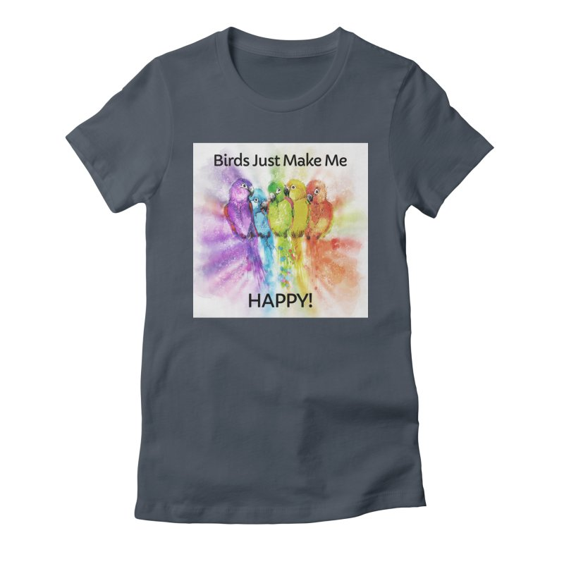 Birds Just Make Me HAPPY! Women's T-Shirt by Birds on the Brink Sanctuary Shop