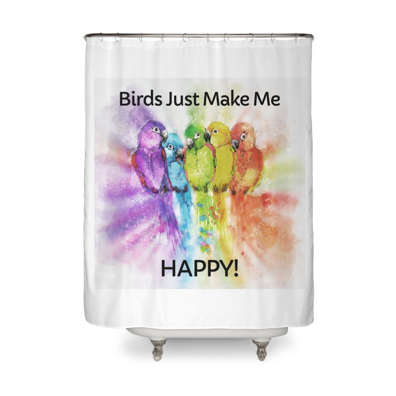 Birds Just Make Me HAPPY! Home Shower Curtain by Birds on the Brink Sanctuary Shop