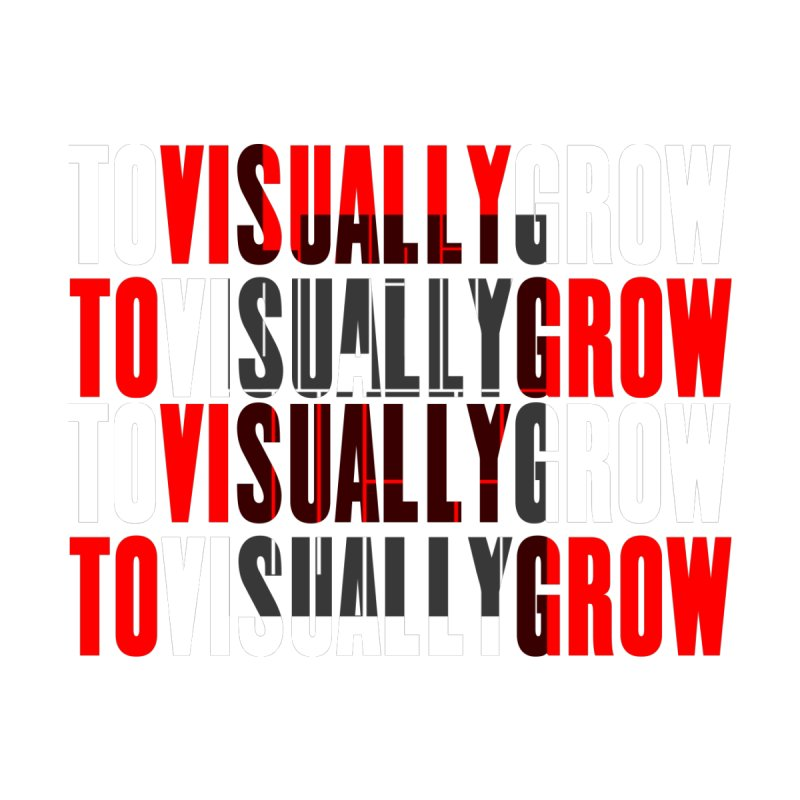 #ToVisuallyGrow by BRAINWAX's Artist Shop