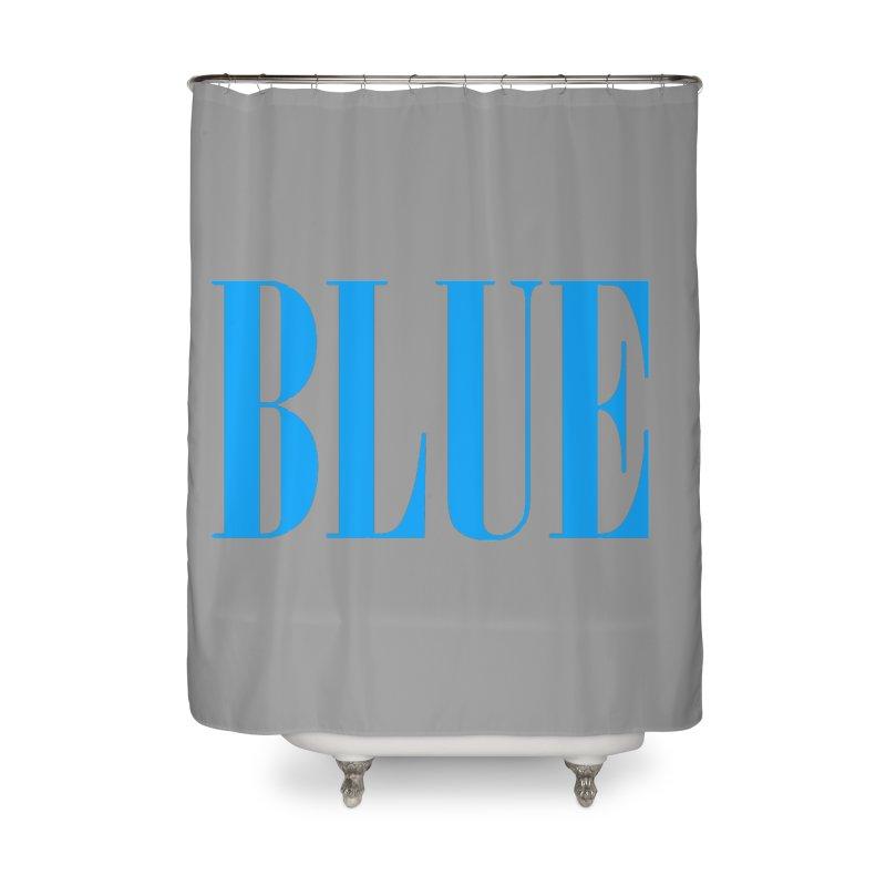 Blue Home Shower Curtain by BRIANWANDTKEART's Artist Shop
