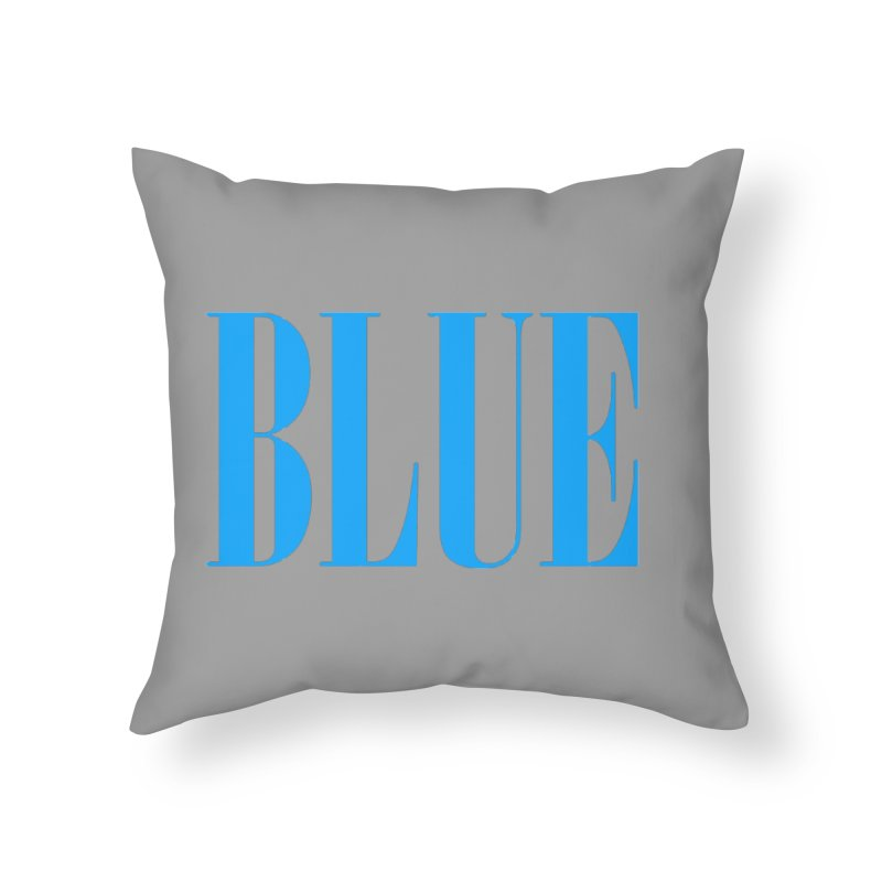 Blue Home Throw Pillow by BRIANWANDTKEART's Artist Shop