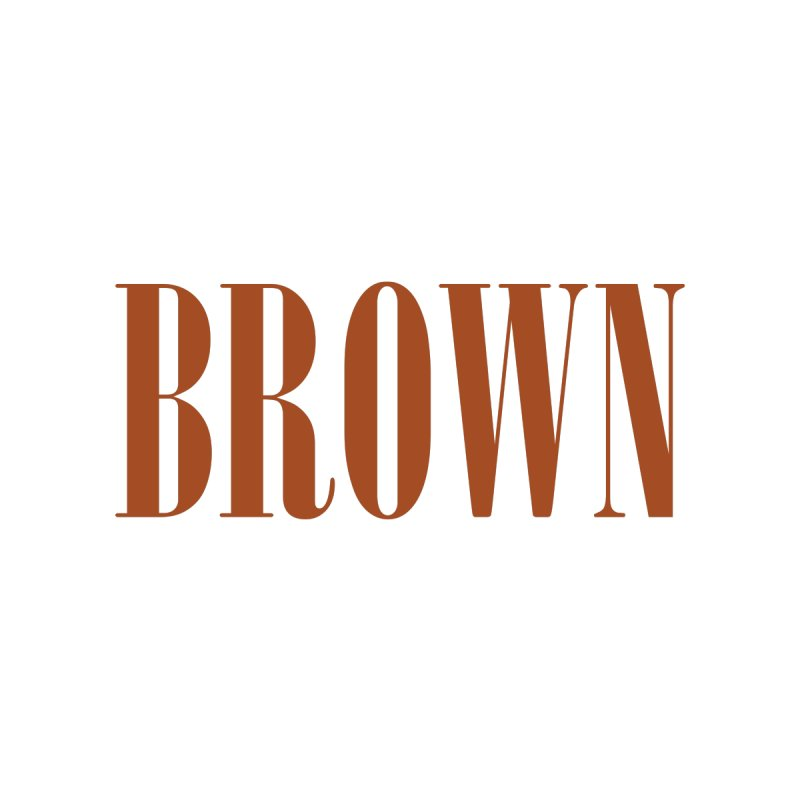 Brown by BRIANWANDTKEART's Artist Shop