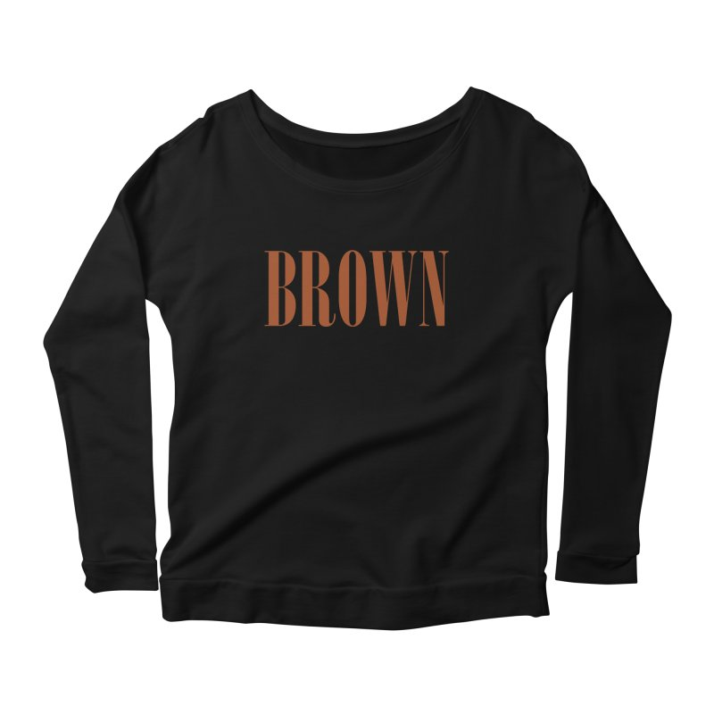 Brown Women's Scoop Neck Longsleeve T-Shirt by BRIANWANDTKEART's Artist Shop