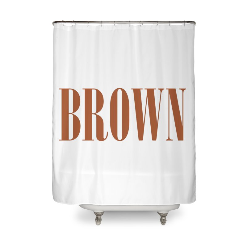 Brown Home Shower Curtain by BRIANWANDTKEART's Artist Shop