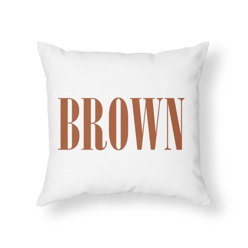 Brown Home Throw Pillow by BRIANWANDTKEART's Artist Shop