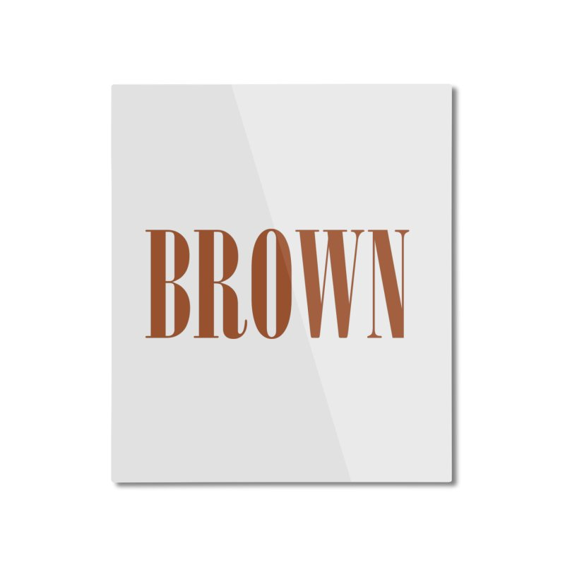 Brown Home Mounted Aluminum Print by BRIANWANDTKEART's Artist Shop