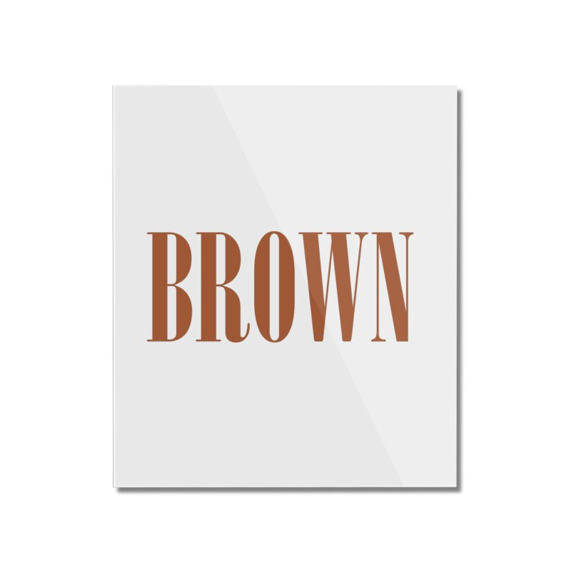 Brown Home Mounted Acrylic Print by BRIANWANDTKEART's Artist Shop
