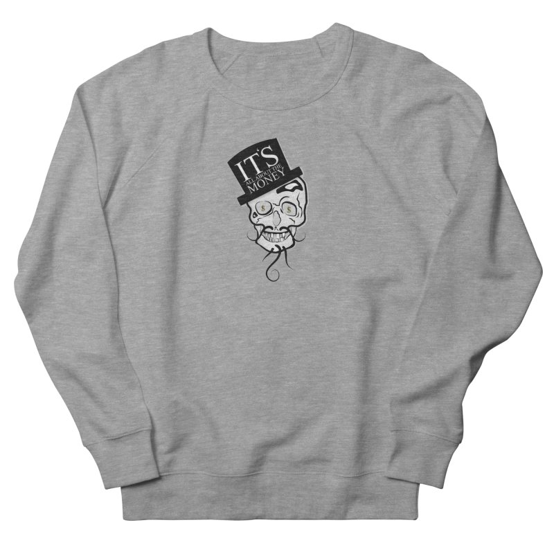 Its All About The Money Men's Sweatshirt by BalanLevin's Artist Shop