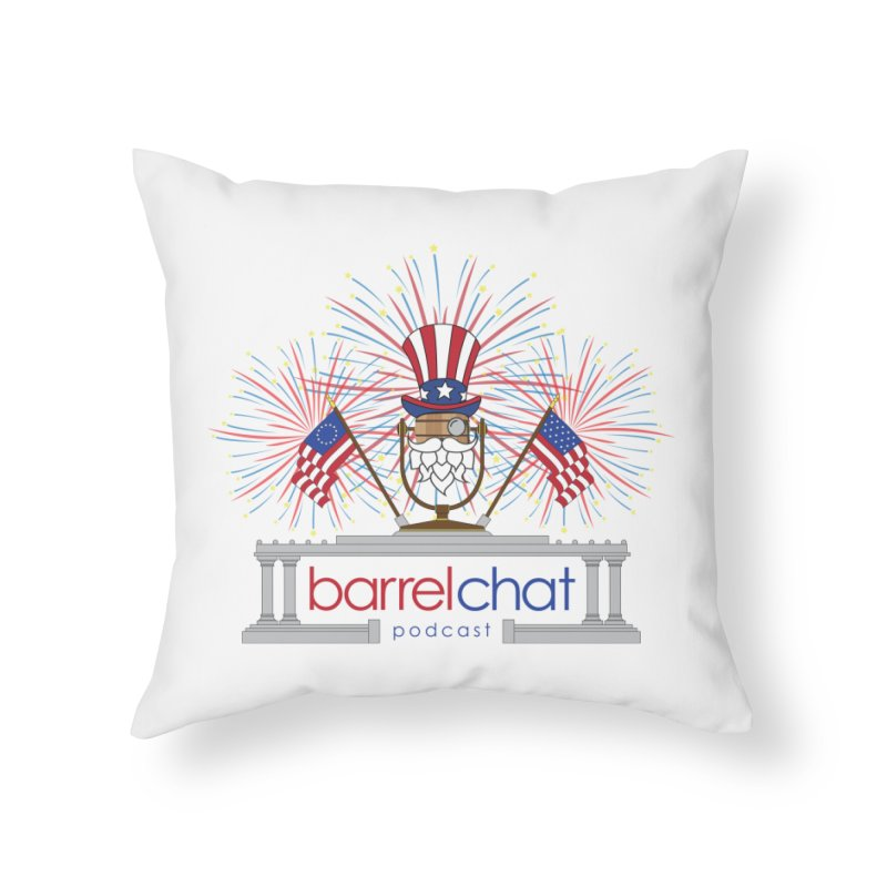 Fourth of July Barrel Chat Podcast Home Throw Pillow by Barrel Chat Podcast Merch Shop