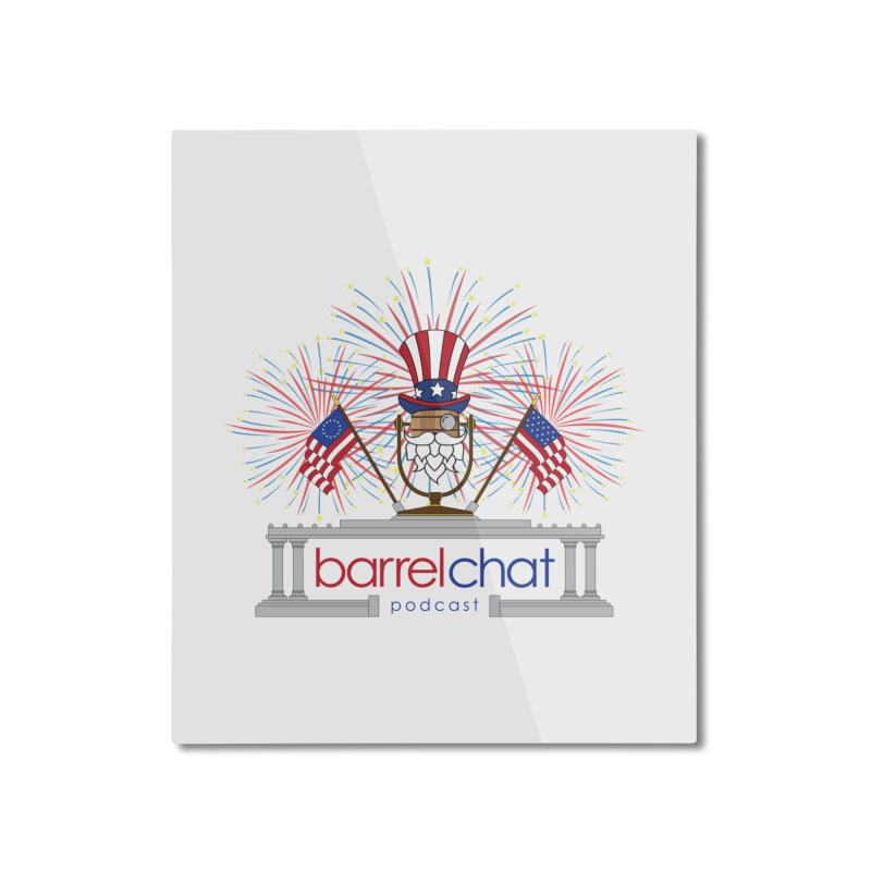 Fourth of July Barrel Chat Podcast Home Mounted Aluminum Print by Barrel Chat Podcast Merch Shop