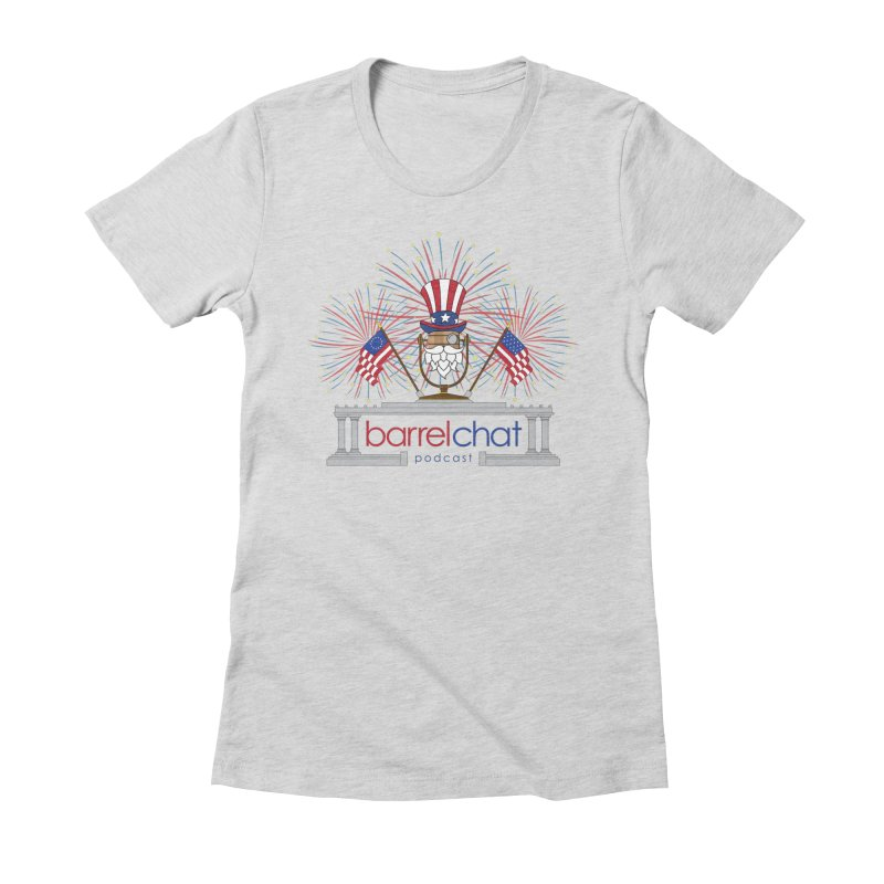 Fourth of July Barrel Chat Podcast Women's Fitted T-Shirt by Barrel Chat Podcast Merch Shop